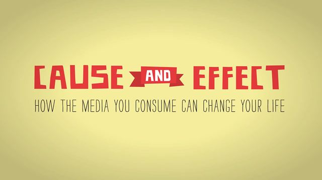 Cause and Effect: How the Media You Consume Can Change Your Life