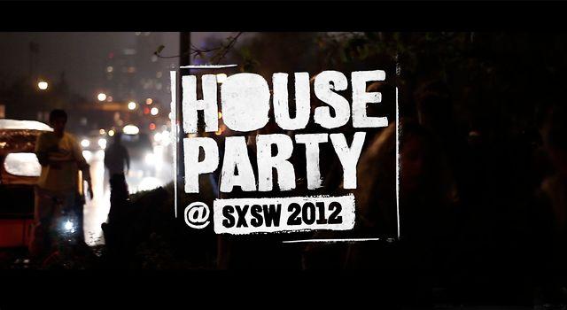 House Party @ SXSW 2012