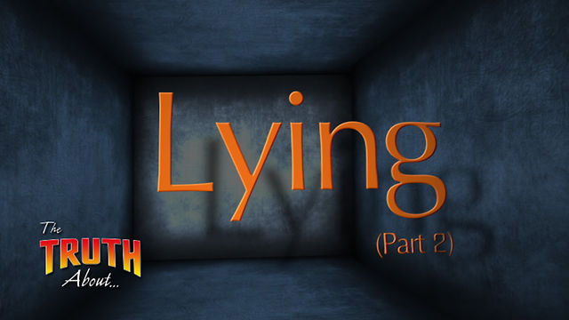 The Truth About... Lying (Part 2)