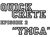 """Quick Crete Episode 2 """"YMCA"""""""