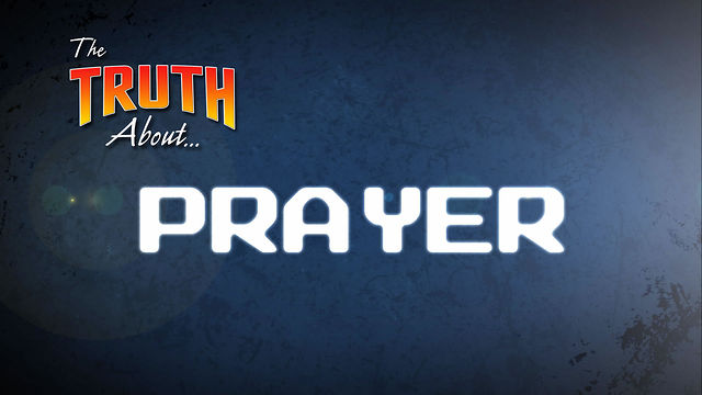 The Truth About... Prayer