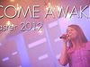 "Easter 2012 - ""Come Awake"""