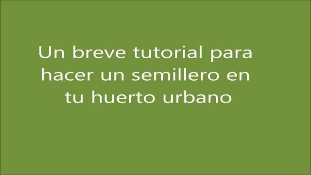 Como hacer un semillero en tu huerto urbano on vimeo - Como hacer un huerto urbano ...