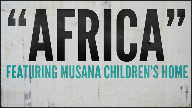 """Africa"" featuring Musana Children's Home"