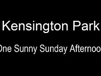 Kensington Park - One Sunny Sunday Afternoon (01:27)