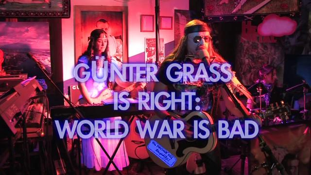 G&uuml;nter Grass Is Right: World War Is Bad - New-Topical-Evolver-Song triggered by the G&uuml;nter Grass poem 'What has to be said''
