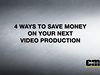 4 Ways To Save Money On Your Next Video Production