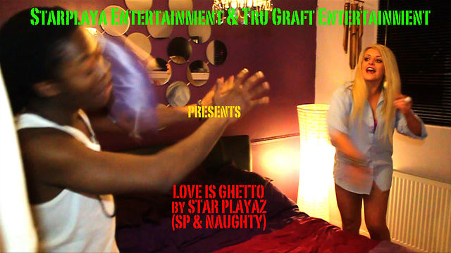Love is Ghetto | Star Playaz SP & Naughty