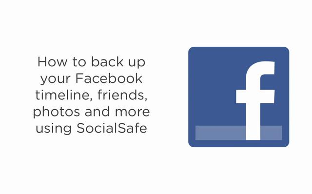 How to back up your Facebook Timeline, Friends, Photos and more using SocialSafe