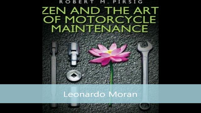 Zen and the Art of Motorcycle Maintenance Quotes by Leo Moran