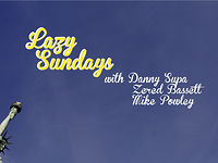Lazy Sundays with Danny Supa, Zered Bassett and Mike Powley