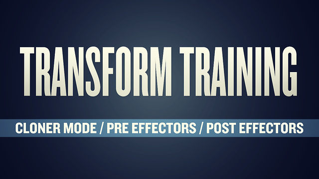 Transform Training: Cloner Mode / Pre Effectors / Post Effectors