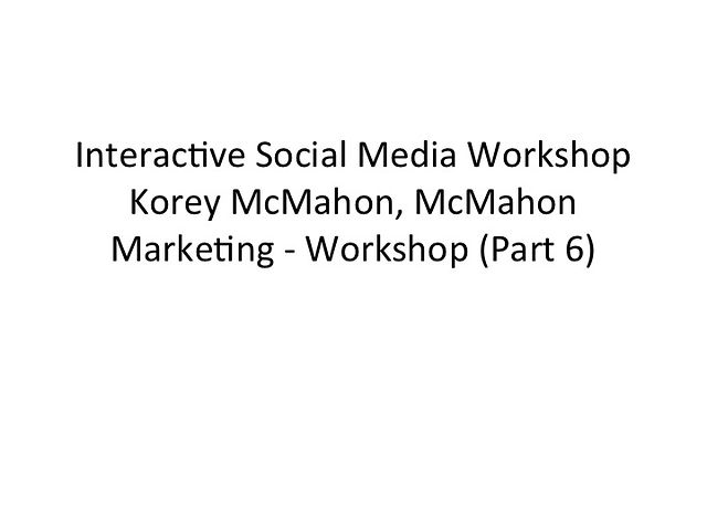 Korey McMahon - Social Media Workshop (Pt6)