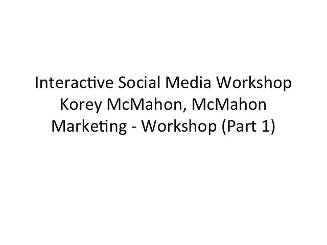 Korey McMahon - Social Media Workshop (Pt1)