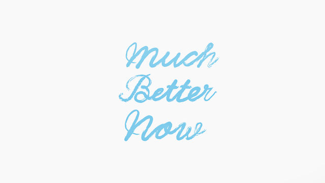 【Much Better Now】【Chris】