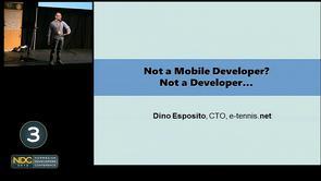Dino Esposito - Not a Mobile Developer? Not a Developer!