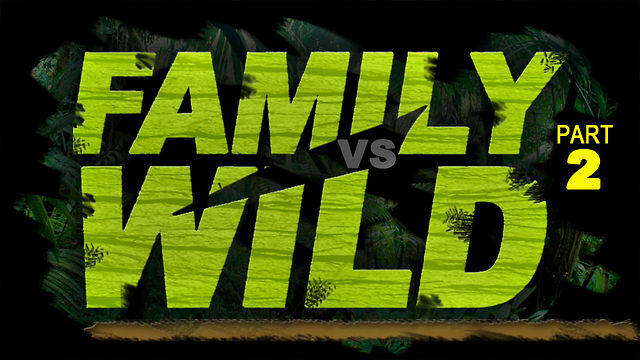 "May 6, 2012 ""Family VS Wild"" Part 2"