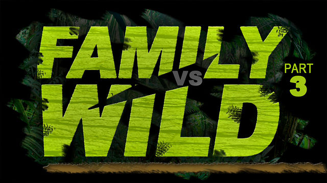 "May 13, 2012 ""Family VS Wild"" Part 3"