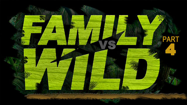 May 20, 2012, Family VS Wild, Part 4
