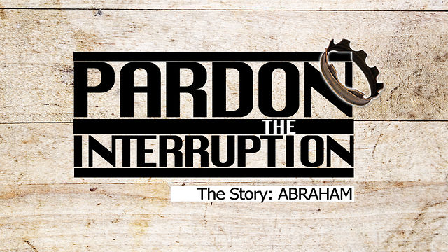 "September 4, 2011, ""Pardon the Interuption...Abraham"""