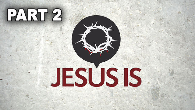 August 28, 2011 - &quot;Jesus Is&quot; Part 2