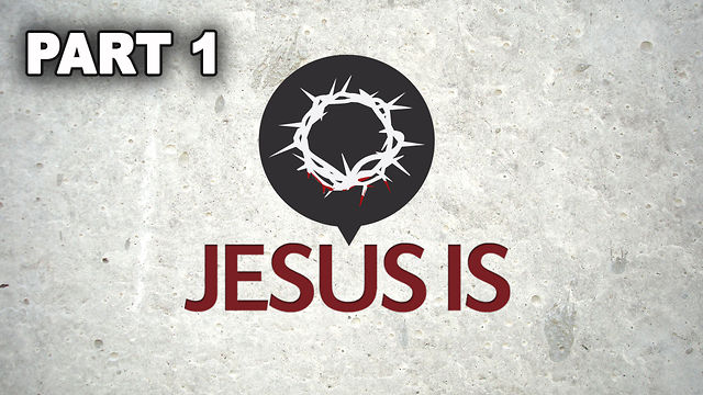 August 21, 2011 &quot;Jesus Is&quot; Part 1