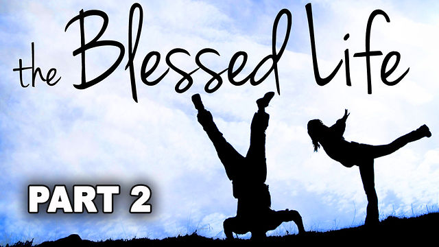 July 24, 2011, The Blessed Life, Part 2