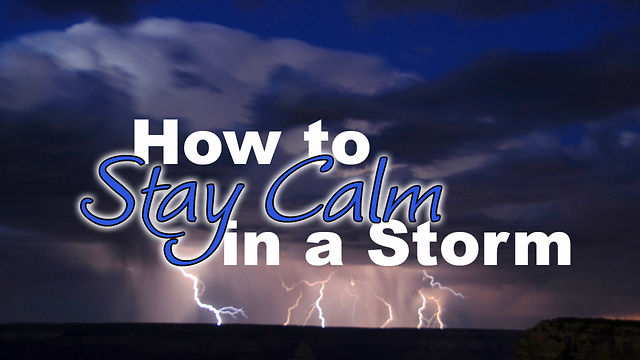 "July 10, 2011 ""How To Stay Calm in a Storm"""