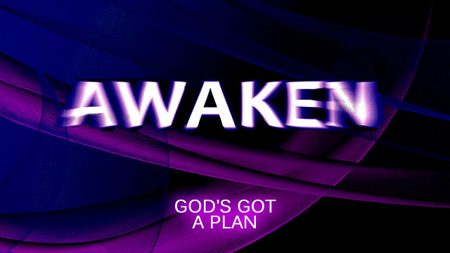 March 6th, 2011, Awaken: God's Got a Plan