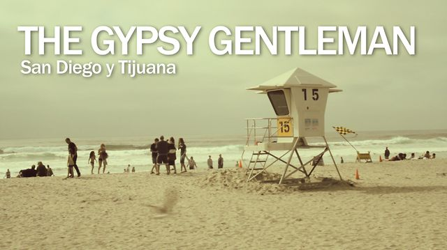 The Gypsy Gentleman &#8211; Part 4 &#8211; San Diego &amp; Tijuana
