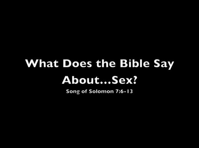 What Does the Bible Say About...Sex? Song of Solomon 7: