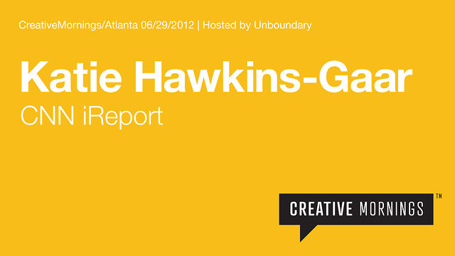 Katie Hawkins-Gaar, editorial leader of CNN&#8217;s iReport on Art, Technology, Crowdsourcing and Citizen Journalism