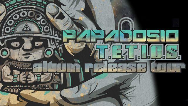PAPADOSIO - 'T.E.T.I.O.S' ALBUM RELEASE TOUR - FALL 2012