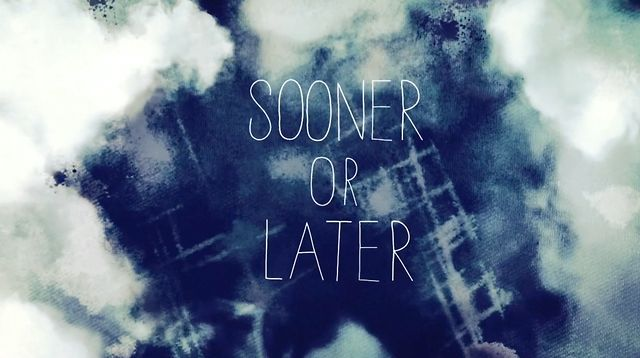 SOONER OR LATER | INTRO
