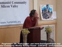 Humanist Community Forum (2012-02-26): Forgiveness (Dr. Fred Luskin)