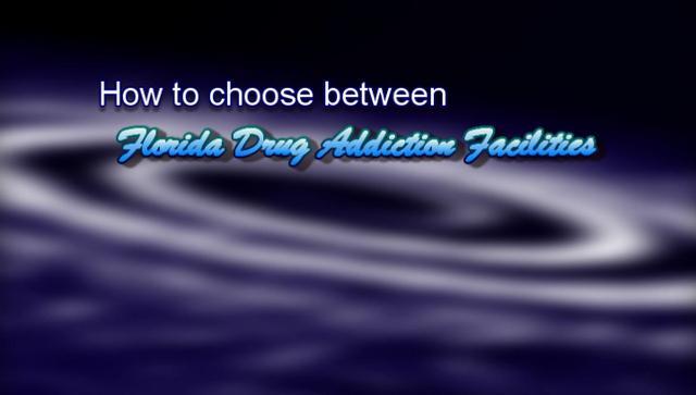 how to choose between florida drug addiction facilities – 1-855-885-8651