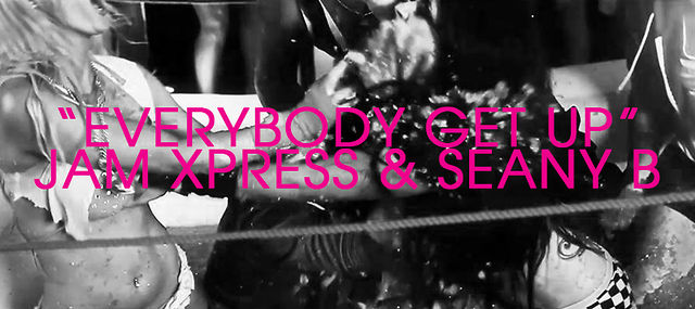 """Everybody Get Up"" - Jam Xpress & Seany B"