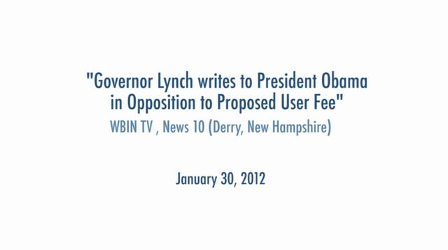 Governor Lynch writes to President Obama in Opposition to Proposed User Fee – WBIN TV, News 10 (Derry, New Hampshire) January 30, 2012