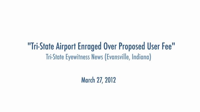 Tri-State Airport Enraged Over Proposed User Fee – Tri-State Eyewitness News (Evansville, Indiana) March 25, 2012