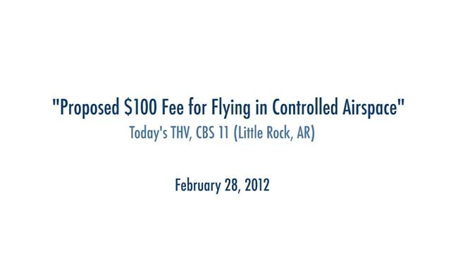 Proposed $100 Fee for Flying in Controlled Airspace – Today's THV, CBS 11 (Little Rock, AR) February 28, 2012