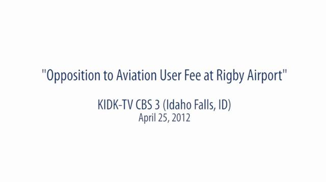 """Opposition to Aviation User Fee at Rigby Airport"" KIDK-TV CBS 3 (Idaho Falls, ID) April 25, 2012"