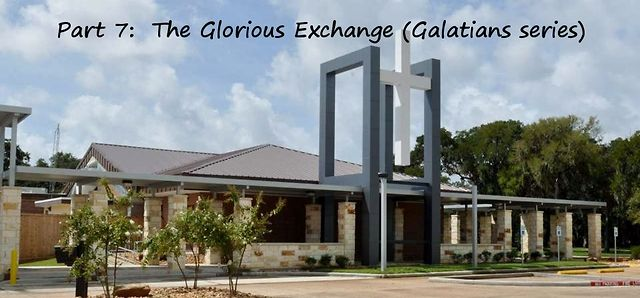 Part 7:  The Glorious Exchange (Galatians series)