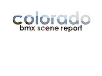 Colorado BMX Scene report