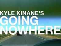 KYLE KINANES GOING NOWHERE