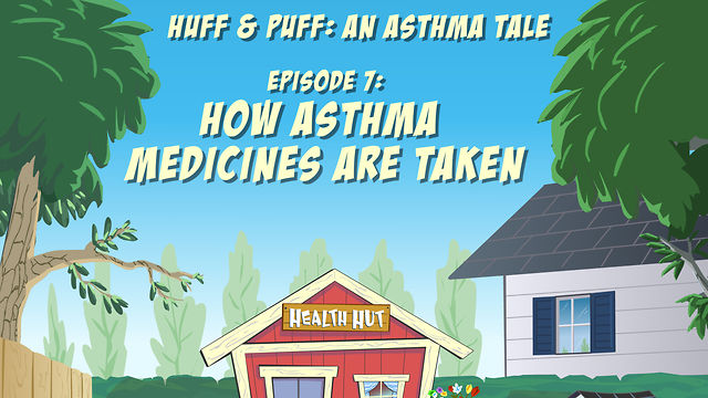 """Huff & Puff"" Episode 7 - How Asthma Medicines Are Taken"
