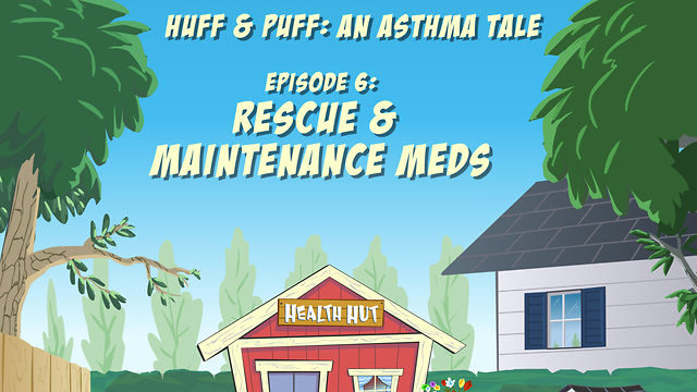 """Huff & Puff"" Episode 6 - Rescue & Maintenance Medicines"