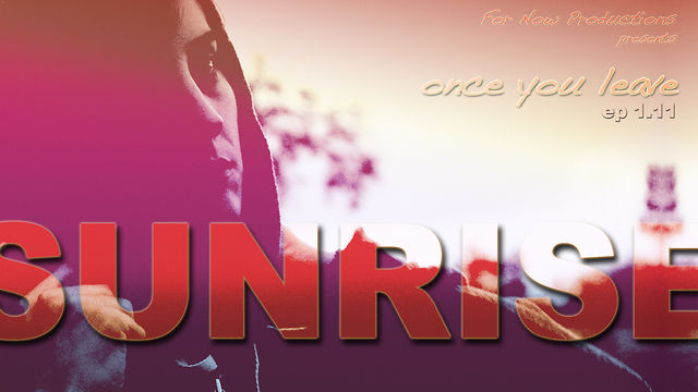 Once You Leave: sunrise, web series episode 1.11
