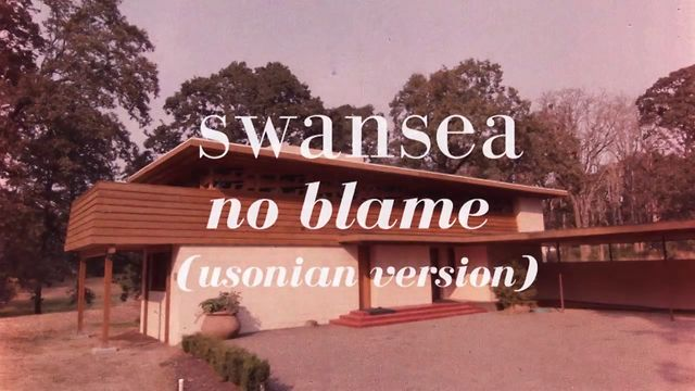 swansea ~ no blame (usonian version)