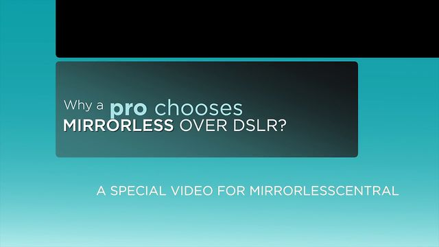 MirrorlessCentral.com EXCLUSIVE: Why a pro chooses mirrorless over DSLR?