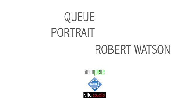 acm queue PORTRAIT #1 Robert Watson
